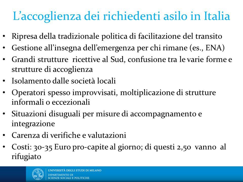 L'accoglienza dei richiedenti asilo in Italia Ripresa della tradizionale politica di facilitazione del transito Gestione all'insegna dell'emergenza pe