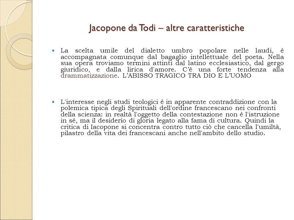 Jacopone da Todi – altre caratteristiche La scelta umile del dialetto umbro popolare nelle laudi, è accompagnata comunque dal bagaglio intellettuale d