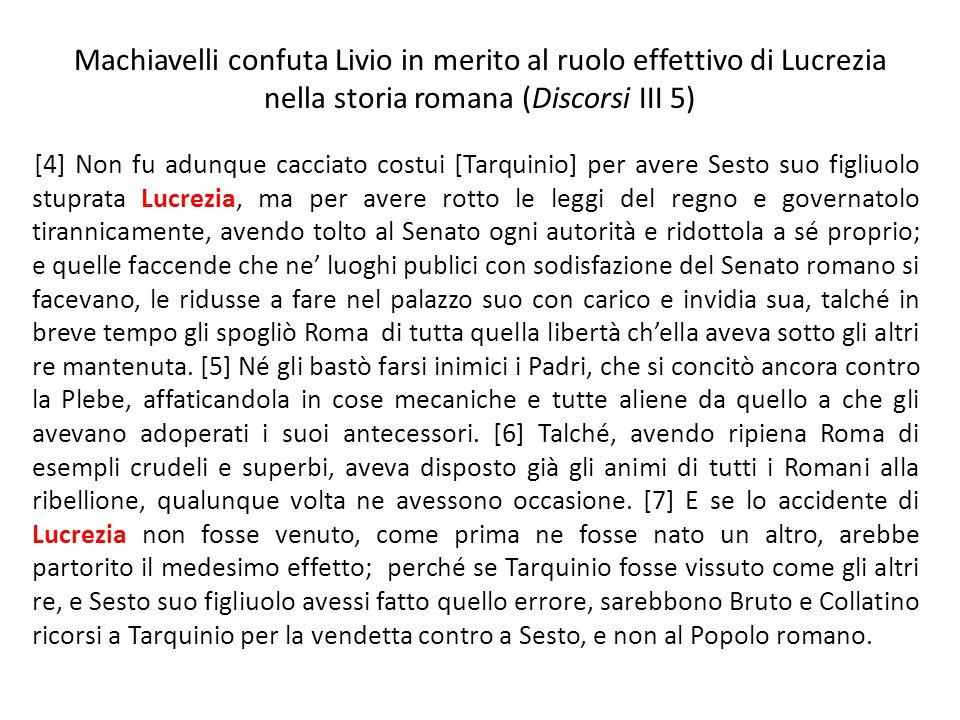 Machiavelli confuta Livio in merito al ruolo effettivo di Lucrezia nella storia romana (Discorsi III 5) [4] Non fu adunque cacciato costui [Tarquinio]