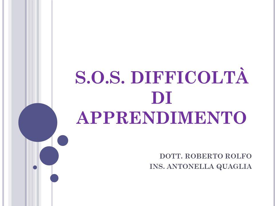 S.O.S. DIFFICOLTÀ DI APPRENDIMENTO DOTT. ROBERTO ROLFO INS. ANTONELLA QUAGLIA