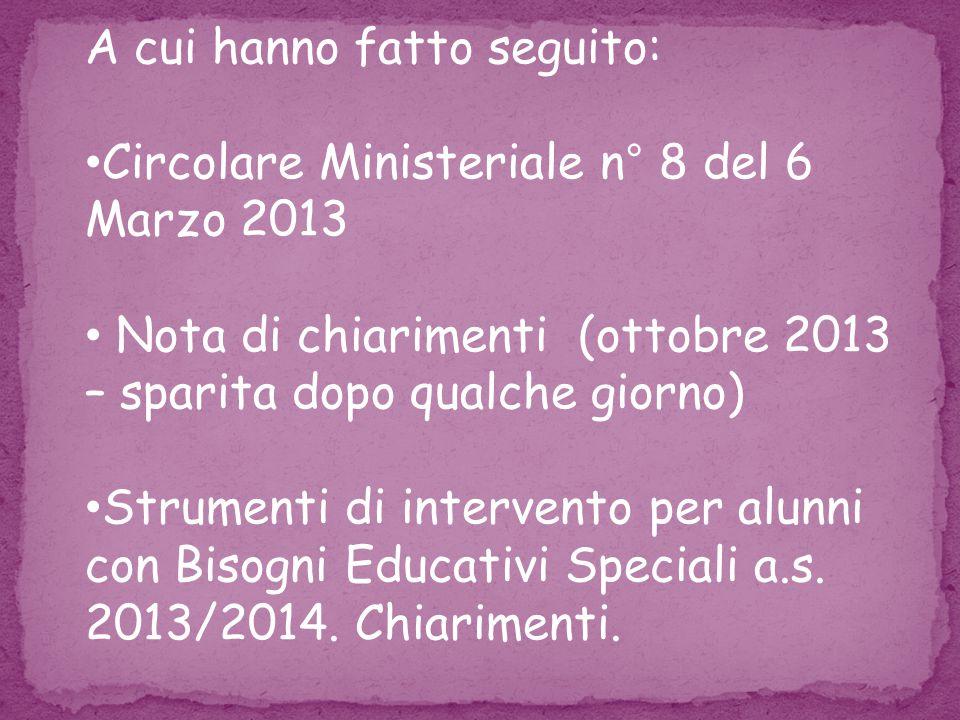 A cui hanno fatto seguito: Circolare Ministeriale n° 8 del 6 Marzo 2013 Nota di chiarimenti (ottobre 2013 – sparita dopo qualche giorno) Strumenti di intervento per alunni con Bisogni Educativi Speciali a.s.