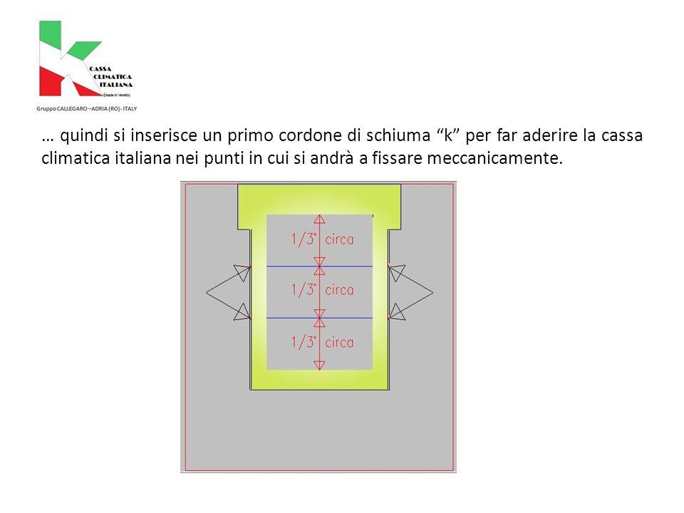 … quindi si inserisce un primo cordone di schiuma k per far aderire la cassa climatica italiana nei punti in cui si andrà a fissare meccanicamente.