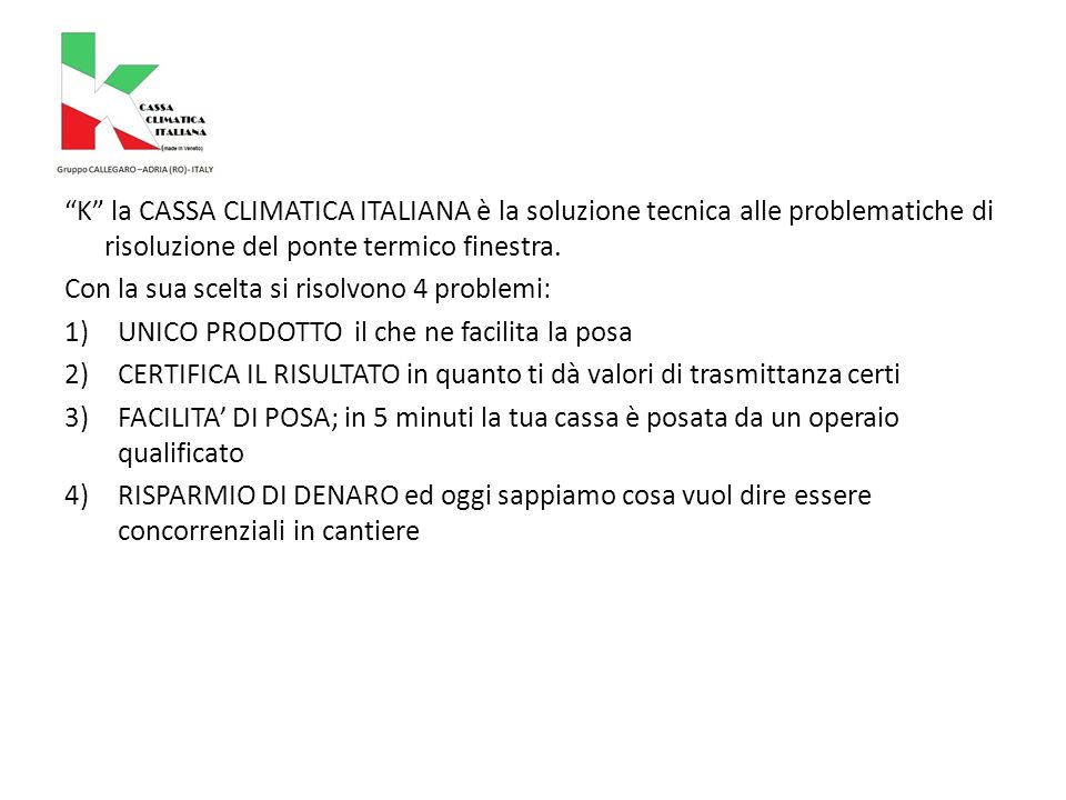 K la CASSA CLIMATICA ITALIANA può essere fornita già pre-assemblata o da assemblare in cantiere.
