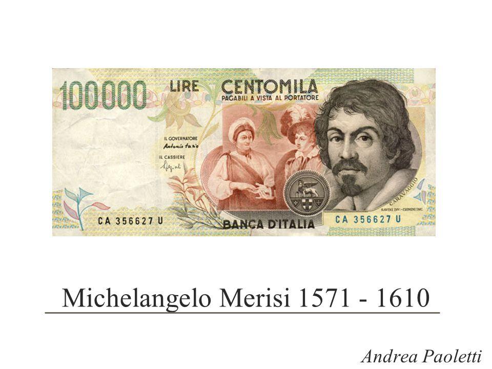 Michelangelo Merisi 1571 - 1610 Andrea Paoletti
