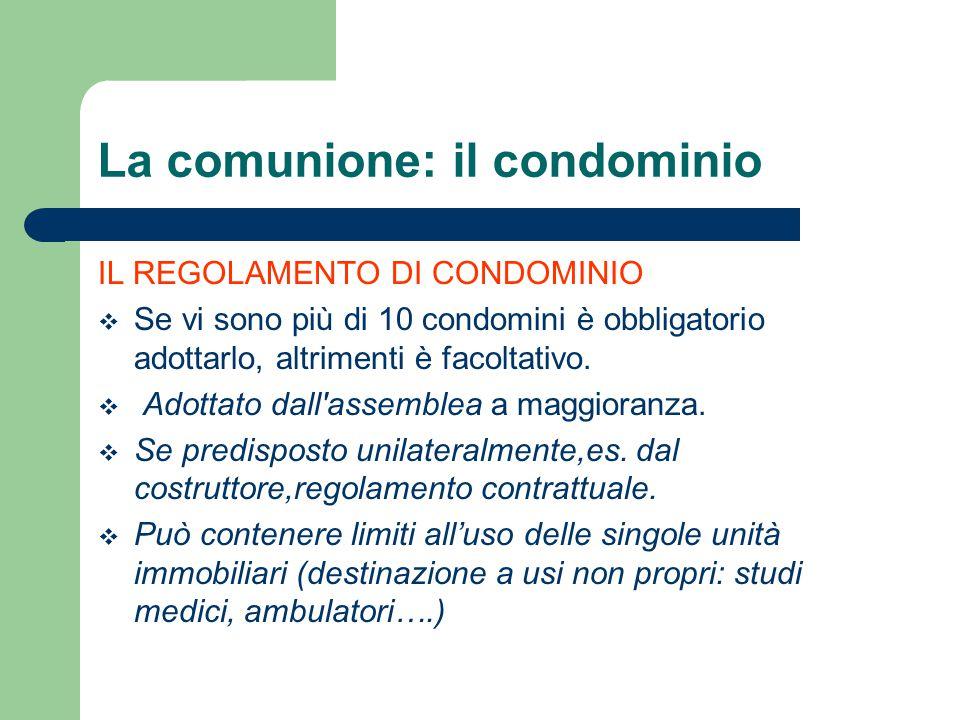 IL REGOLAMENTO DI CONDOMINIO  Se vi sono più di 10 condomini è obbligatorio adottarlo, altrimenti è facoltativo.