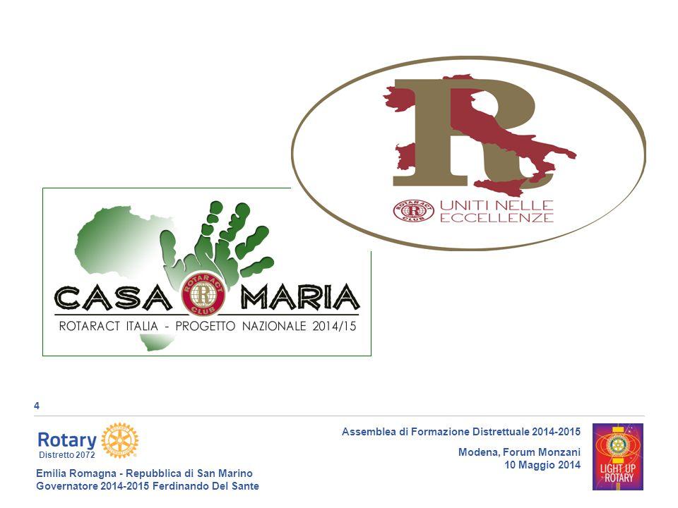 Emilia Romagna - Repubblica di San Marino Governatore 2014-2015 Ferdinando Del Sante Distretto 2072 4 Assemblea di Formazione Distrettuale 2014-2015 Modena, Forum Monzani 10 Maggio 2014