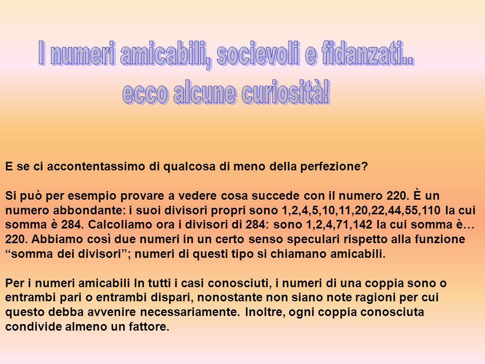 Un gruppo di numeri socievoli è un insieme di numeri in cui ogni numero è amicabile del numero posto accanto ad esso, ed il primo è amicabile dell ultimo, cosicché i numeri formino una sorta di catena ciclica .