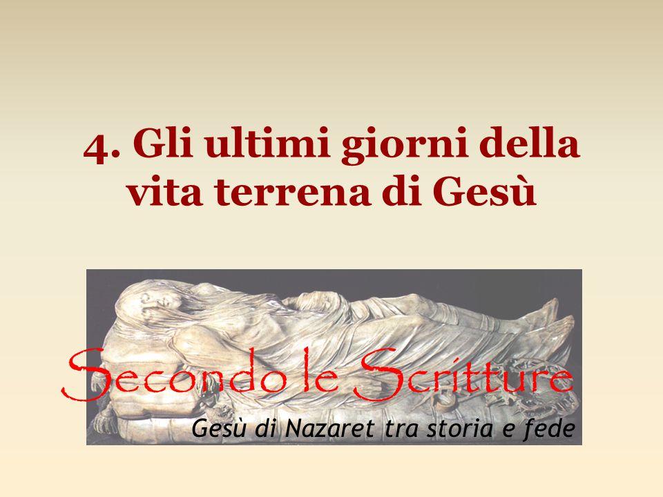 4. Gli ultimi giorni della vita terrena di Gesù Secondo le Scritture Gesù di Nazaret tra storia e fede