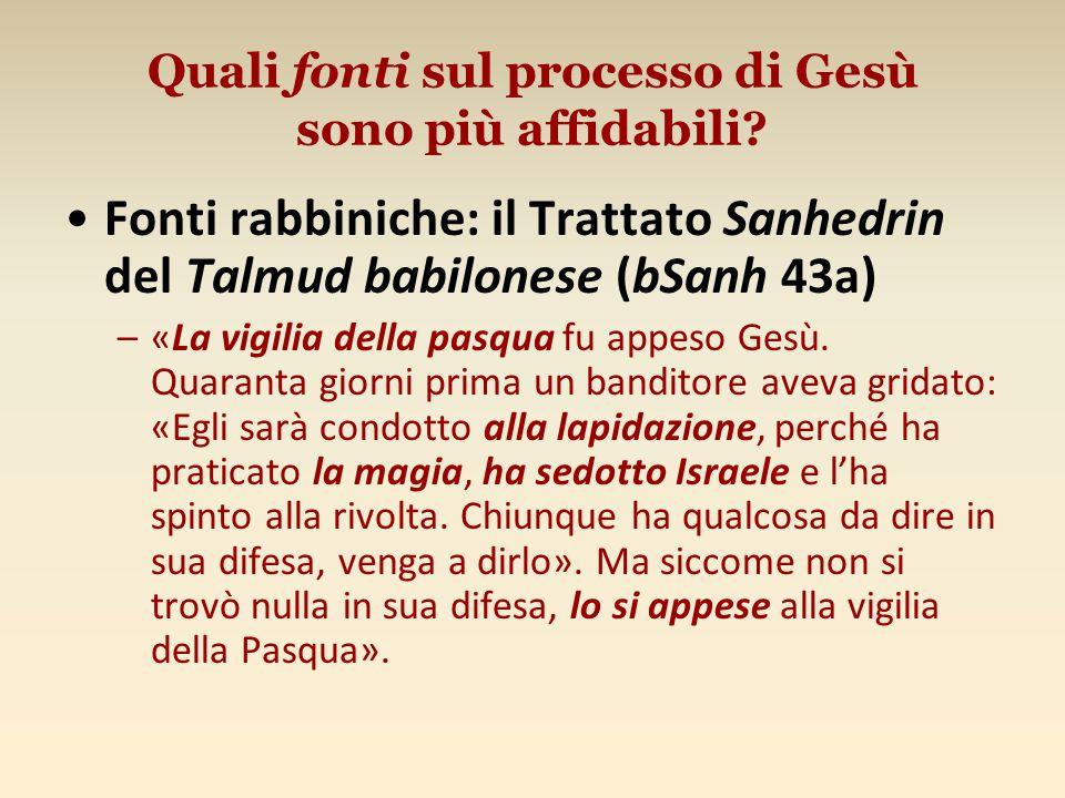 Quali fonti sul processo di Gesù sono più affidabili? Fonti rabbiniche: il Trattato Sanhedrin del Talmud babilonese (bSanh 43a) –«La vigilia della pas