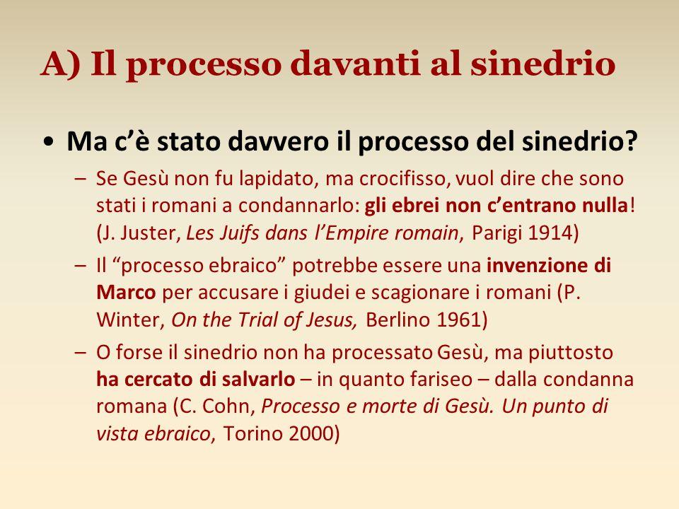 A) Il processo davanti al sinedrio Ma c'è stato davvero il processo del sinedrio? –Se Gesù non fu lapidato, ma crocifisso, vuol dire che sono stati i