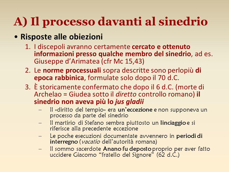 A) Il processo davanti al sinedrio Risposte alle obiezioni 1.I discepoli avranno certamente cercato e ottenuto informazioni presso qualche membro del
