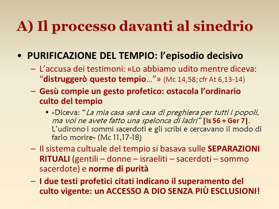 """A) Il processo davanti al sinedrio PURIFICAZIONE DEL TEMPIO: l'episodio decisivo –L'accusa dei testimoni: «Lo abbiamo udito mentre diceva: """"distrugger"""