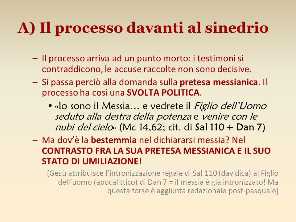 A) Il processo davanti al sinedrio –Il processo arriva ad un punto morto: i testimoni si contraddicono, le accuse raccolte non sono decisive. –Si pass