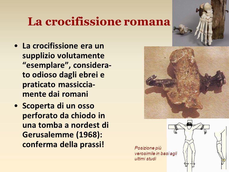 """La crocifissione romana La crocifissione era un supplizio volutamente """"esemplare"""", considera- to odioso dagli ebrei e praticato massiccia- mente dai r"""