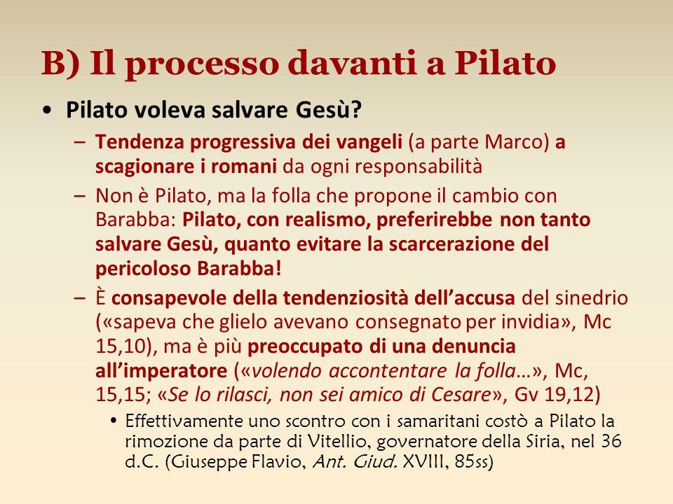 B) Il processo davanti a Pilato Pilato voleva salvare Gesù? –Tendenza progressiva dei vangeli (a parte Marco) a scagionare i romani da ogni responsabi