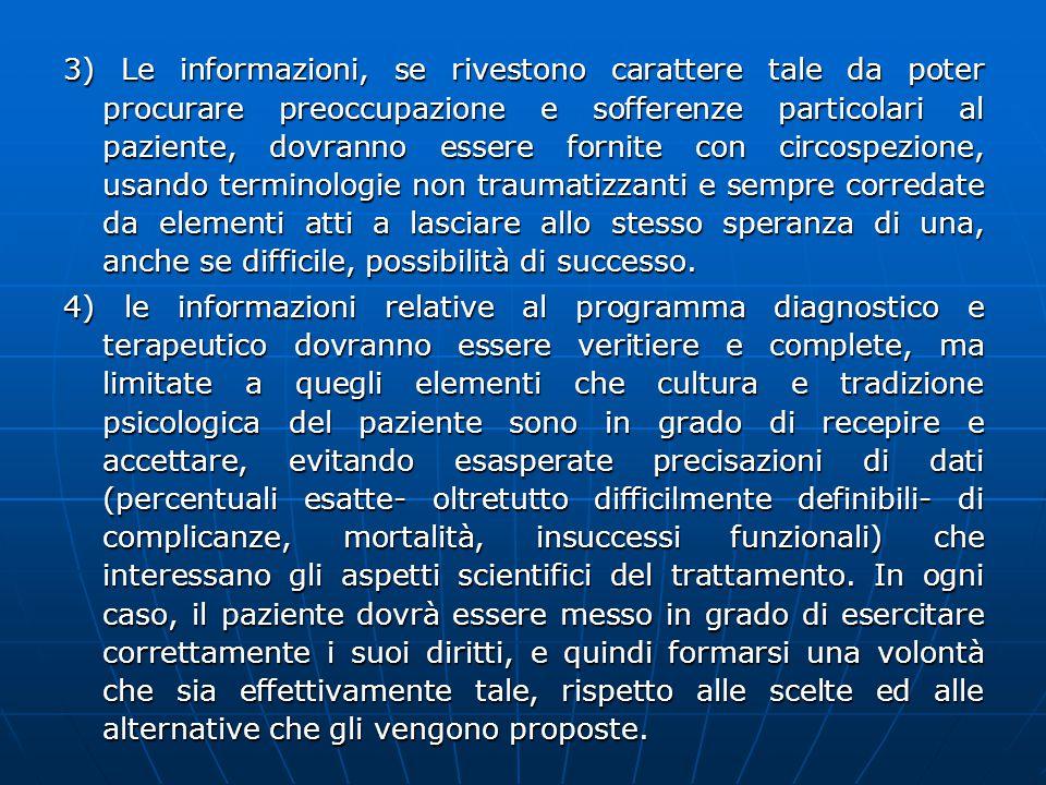 3) Le informazioni, se rivestono carattere tale da poter procurare preoccupazione e sofferenze particolari al paziente, dovranno essere fornite con ci