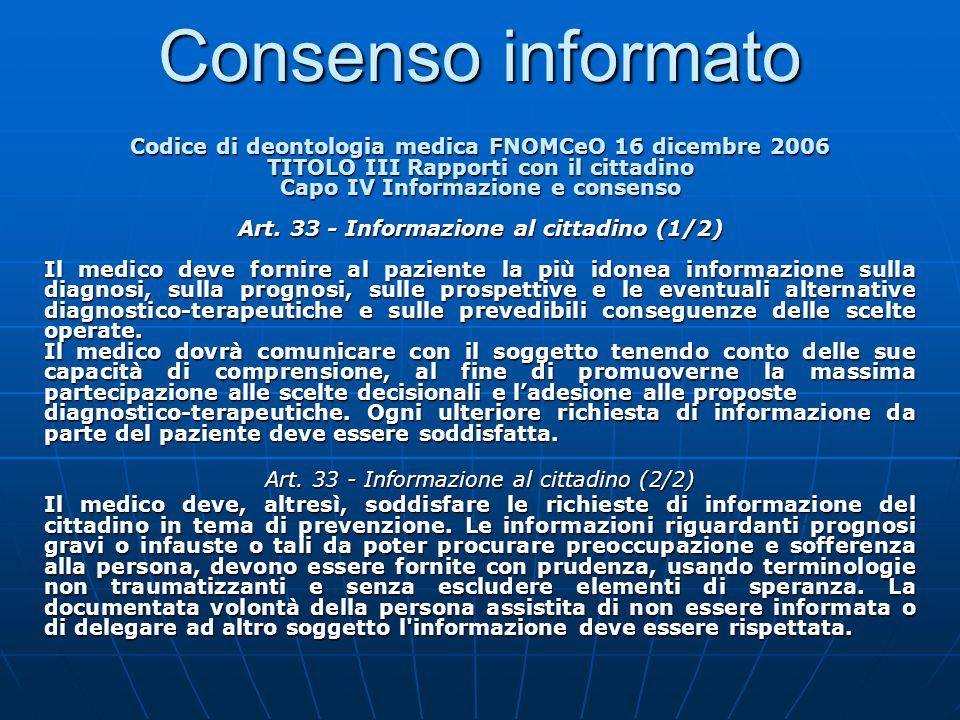 Consenso informato Codice di deontologia medica FNOMCeO 16 dicembre 2006 TITOLO III Rapporti con il cittadino Capo IV Informazione e consenso Art. 33