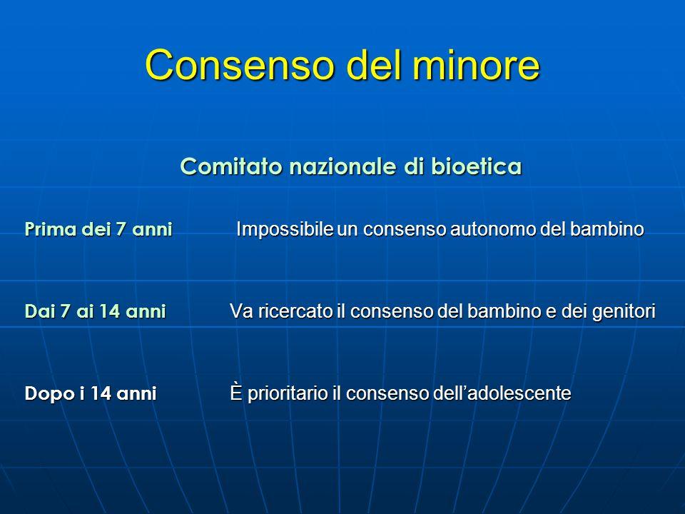 Consenso del minore Comitato nazionale di bioetica Prima dei 7 anni Impossibile un consenso autonomo del bambino Dai 7 ai 14 anni Va ricercato il cons