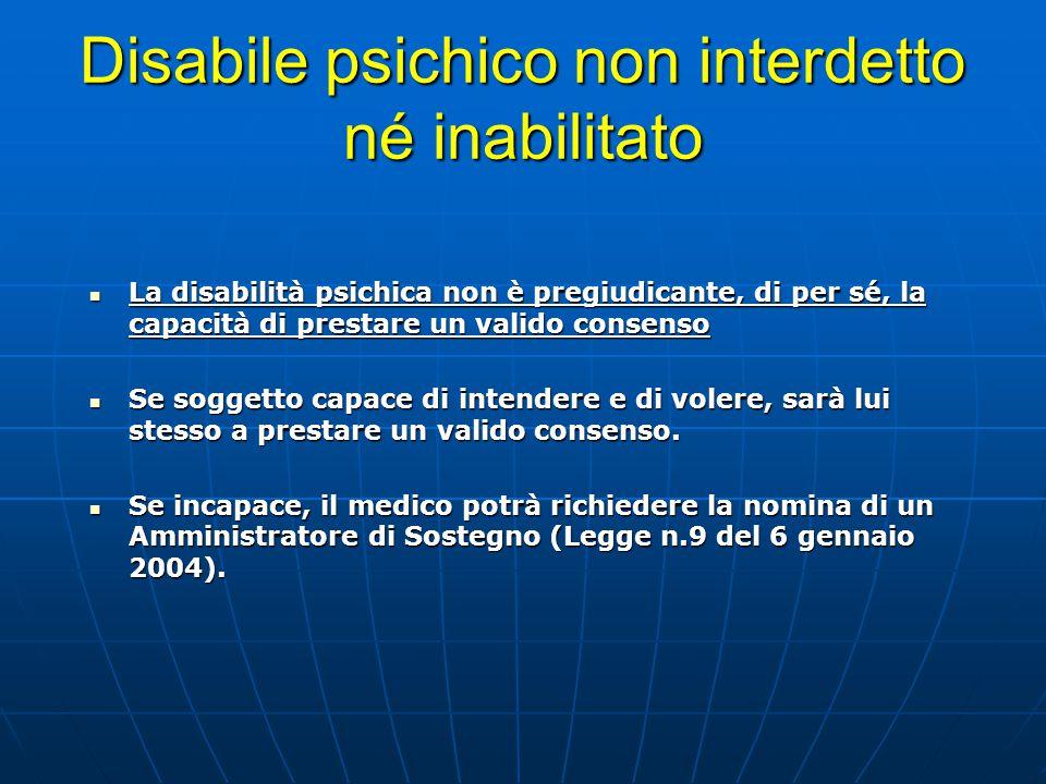 Disabile psichico non interdetto né inabilitato La disabilità psichica non è pregiudicante, di per sé, la capacità di prestare un valido consenso La d