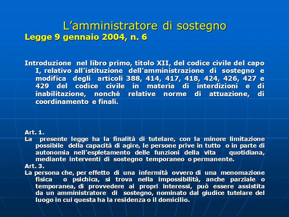 L'amministratore di sostegno Legge 9 gennaio 2004, n. 6 Introduzione nel libro primo, titolo XII, del codice civile del capo I, relativo all'istituzio