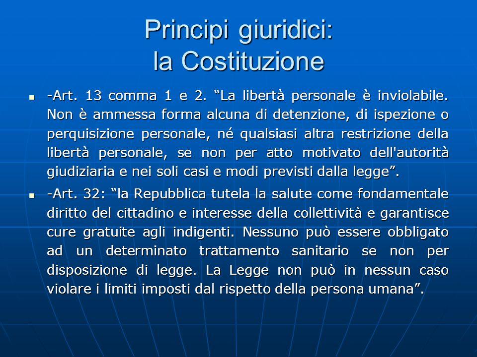 """Principi giuridici: la Costituzione -Art. 13 comma 1 e 2. """"La libertà personale è inviolabile. Non è ammessa forma alcuna di detenzione, di ispezione"""