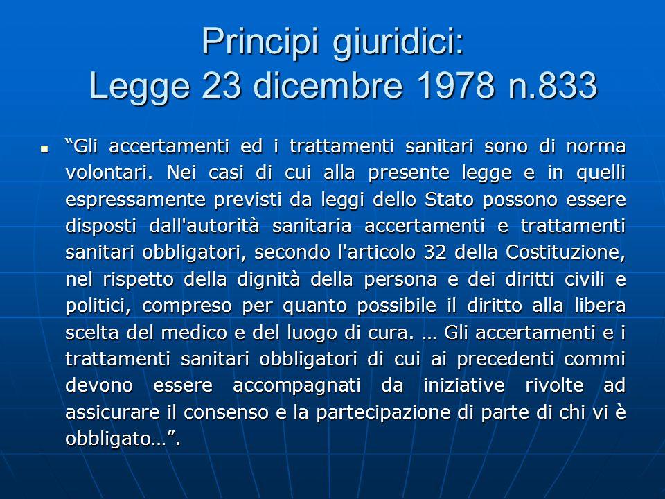"""Principi giuridici: Legge 23 dicembre 1978 n.833 """"Gli accertamenti ed i trattamenti sanitari sono di norma volontari. Nei casi di cui alla presente le"""