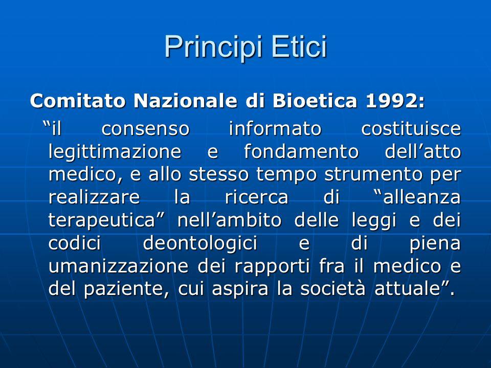 """Principi Etici Comitato Nazionale di Bioetica 1992: """"il consenso informato costituisce legittimazione e fondamento dell'atto medico, e allo stesso tem"""