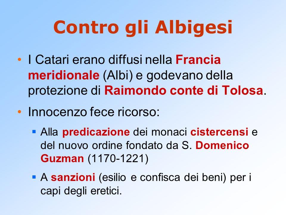 Contro gli Albigesi I Catari erano diffusi nella Francia meridionale (Albi) e godevano della protezione di Raimondo conte di Tolosa. Innocenzo fece ri
