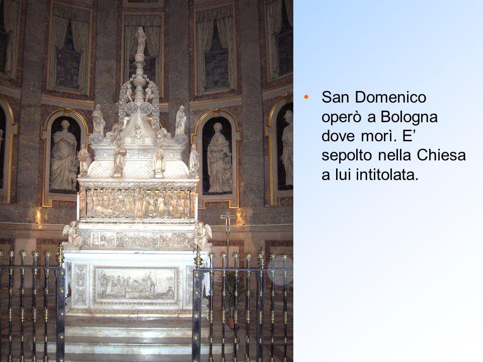 San Domenico operò a Bologna dove morì. E' sepolto nella Chiesa a lui intitolata.