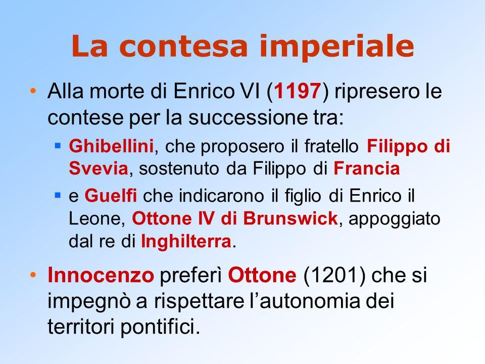 La contesa imperiale Alla morte di Enrico VI (1197) ripresero le contese per la successione tra:  Ghibellini, che proposero il fratello Filippo di Svevia, sostenuto da Filippo di Francia  e Guelfi che indicarono il figlio di Enrico il Leone, Ottone IV di Brunswick, appoggiato dal re di Inghilterra.
