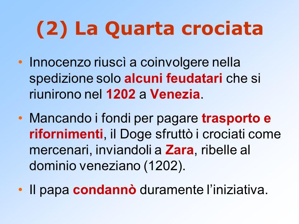 (2) La Quarta crociata Innocenzo riuscì a coinvolgere nella spedizione solo alcuni feudatari che si riunirono nel 1202 a Venezia. Mancando i fondi per