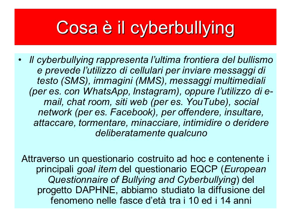 Cosa è il cyberbullying Il cyberbullying rappresenta l'ultima frontiera del bullismo e prevede l'utilizzo di cellulari per inviare messaggi di testo (
