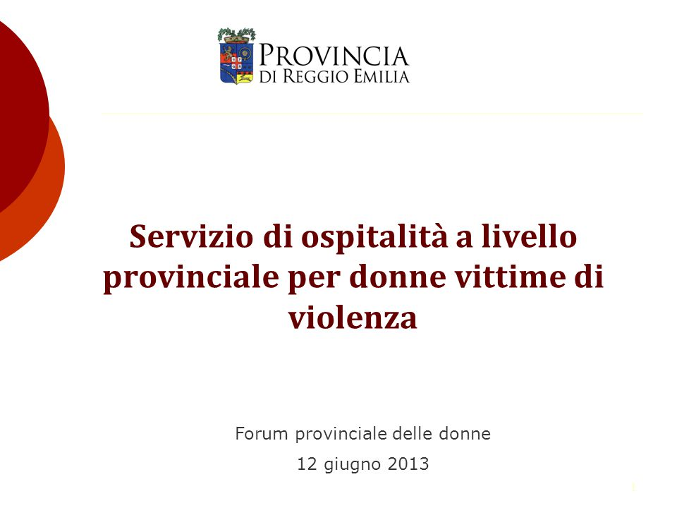 1 Servizio di ospitalità a livello provinciale per donne vittime di violenza Forum provinciale delle donne 12 giugno 2013