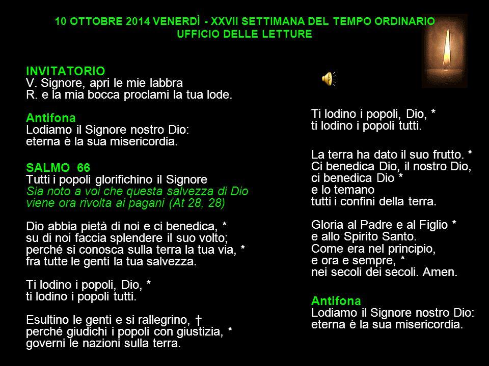 10 OTTOBRE 2014 VENERDÌ - XXVII SETTIMANA DEL TEMPO ORDINARIO UFFICIO DELLE LETTURE INVITATORIO V.