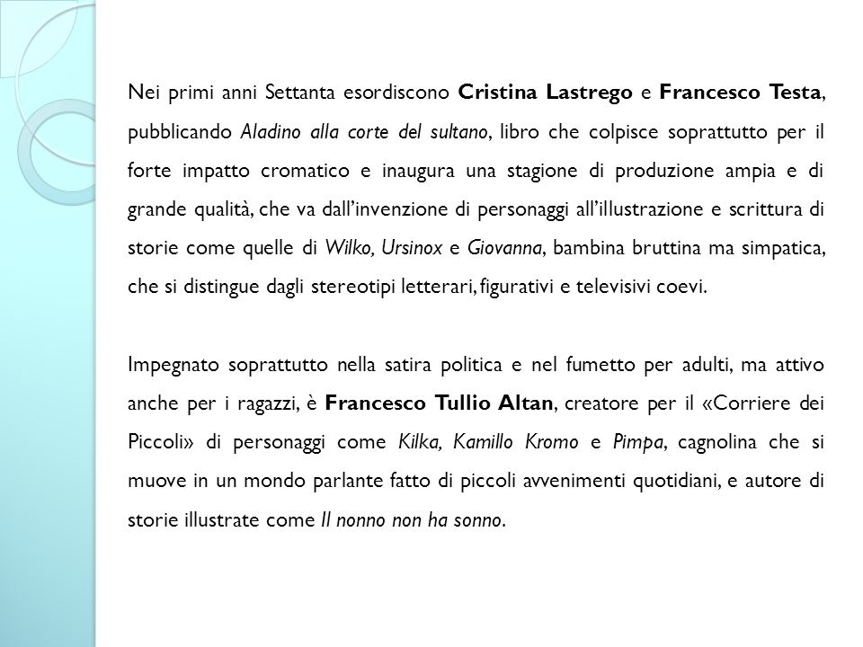 Nei primi anni Settanta esordiscono Cristina Lastrego e Francesco Testa, pubblicando Aladino alla corte del sultano, libro che colpisce soprattutto pe