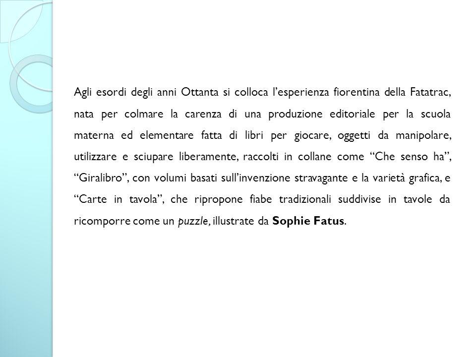 Agli esordi degli anni Ottanta si colloca l'esperienza fiorentina della Fatatrac, nata per colmare la carenza di una produzione editoriale per la scuo