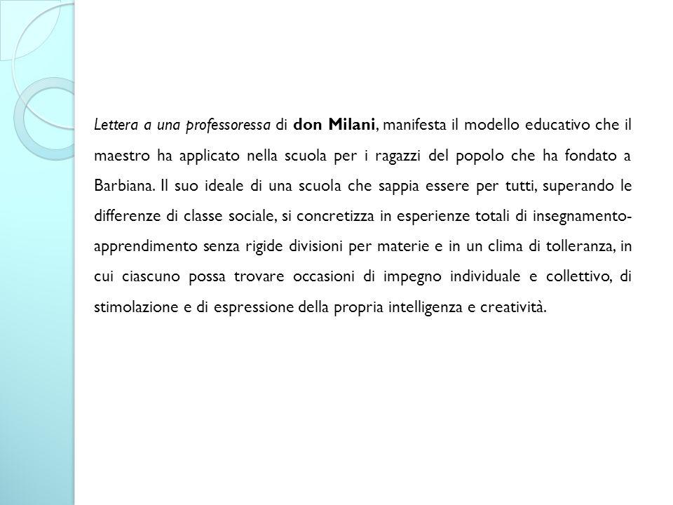 Lettera a una professoressa di don Milani, manifesta il modello educativo che il maestro ha applicato nella scuola per i ragazzi del popolo che ha fon