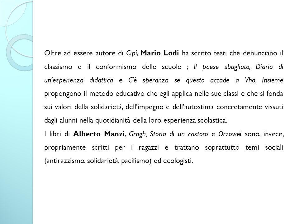 Oltre ad essere autore di Cipì, Mario Lodi ha scritto testi che denunciano il classismo e il conformismo delle scuole ; Il paese sbagliato, Diario di