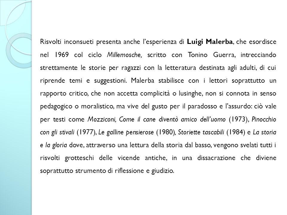 Risvolti inconsueti presenta anche l'esperienza di Luigi Malerba, che esordisce nel 1969 col ciclo Millemosche, scritto con Tonino Guerra, intrecciand