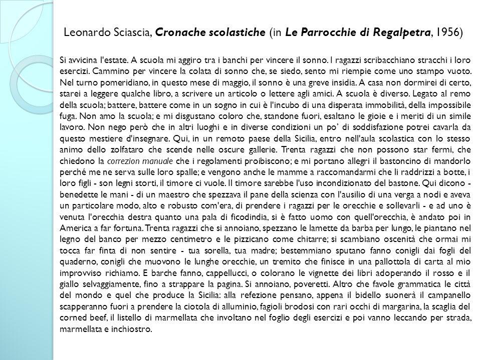 Leonardo Sciascia, Cronache scolastiche (in Le Parrocchie di Regalpetra, 1956) Si avvicina l'estate. A scuola mi aggiro tra i banchi per vincere il so