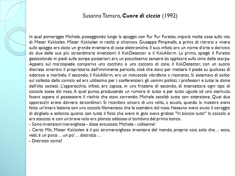 Susanna Tamaro, Cuore di ciccia (1992) In quel pomeriggio Michele, passeggiando lungo la spiaggia con Fur Fur Furetto, imparò molte cose sulla vita di