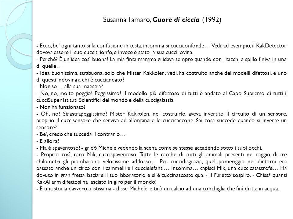 Susanna Tamaro, Cuore di ciccia (1992) - Ecco, be' ogni tanto si fa confusione in testa, insomma si cucciconfonde… Vedi, ad esempio, il KakDetector do