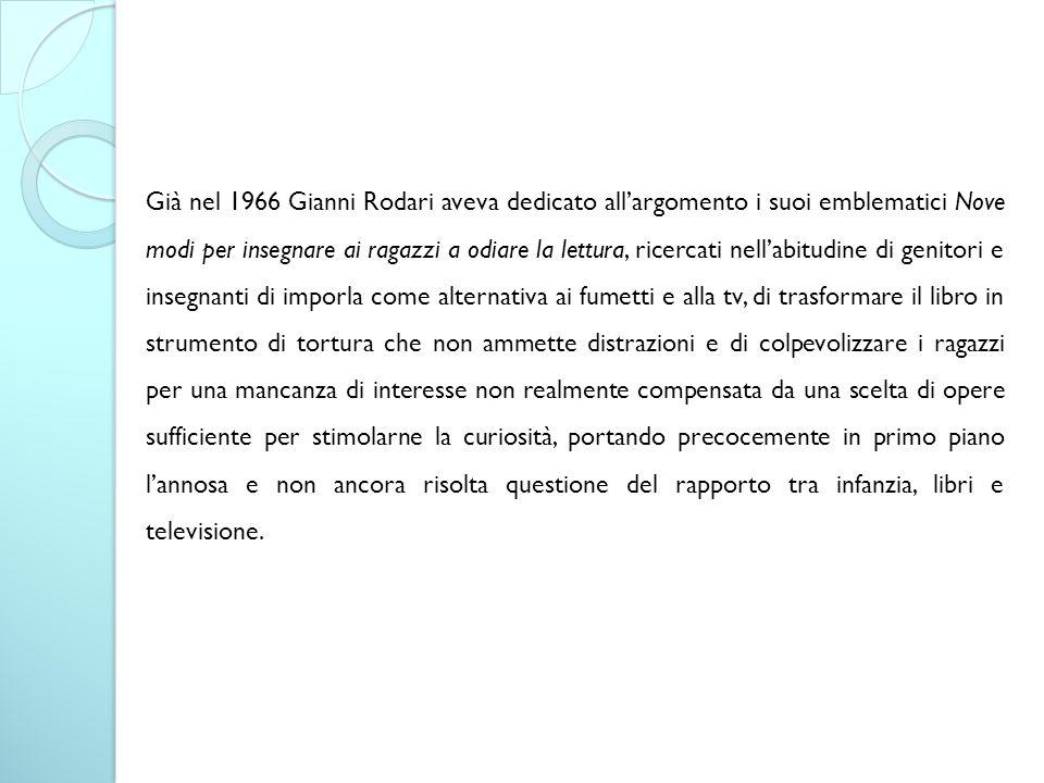 Già nel 1966 Gianni Rodari aveva dedicato all'argomento i suoi emblematici Nove modi per insegnare ai ragazzi a odiare la lettura, ricercati nell'abit