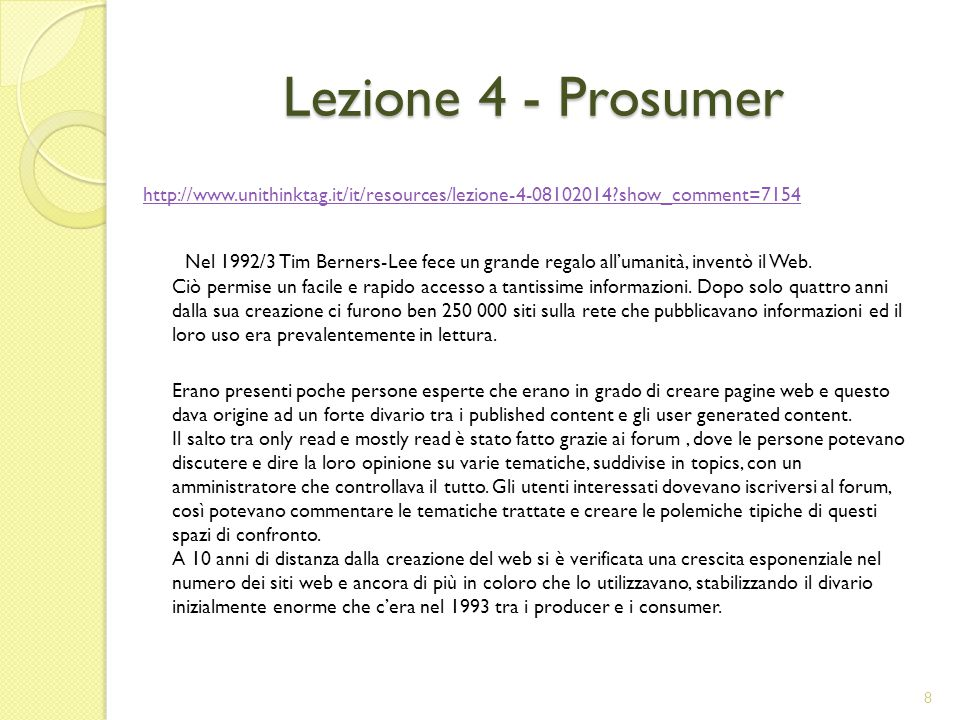 Lezione 4 - Prosumer http://www.unithinktag.it/it/resources/lezione-4-08102014?show_comment=7154 Nel 1992/3 Tim Berners-Lee fece un grande regalo all'