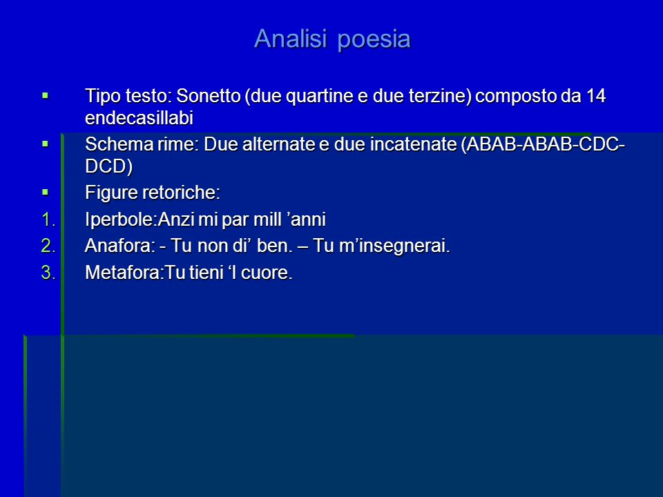 Analisi poesia  Tipo testo: Sonetto (due quartine e due terzine) composto da 14 endecasillabi  Schema rime: Due alternate e due incatenate (ABAB-ABA