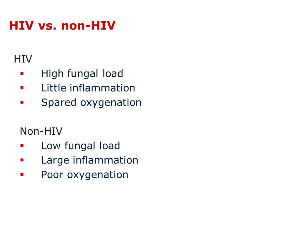 HIV vs. non-HIV HIV  High fungal load  Little inflammation  Spared oxygenation Non-HIV  Low fungal load  Large inflammation  Poor oxygenation