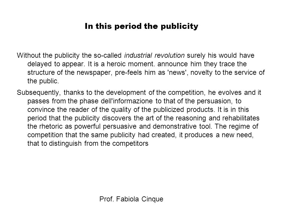 Prof. Fabiola Cinque In this period the publicity Without the publicity the so-called industrial revolution surely his would have delayed to appear. I