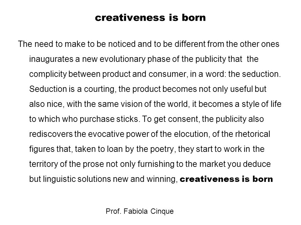 Prof. Fabiola Cinque creativeness is born The need to make to be noticed and to be different from the other ones inaugurates a new evolutionary phase