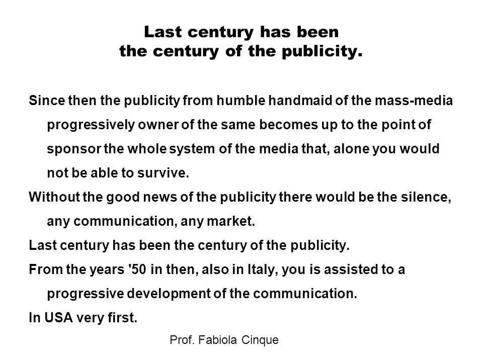 Prof. Fabiola Cinque Last century has been the century of the publicity.