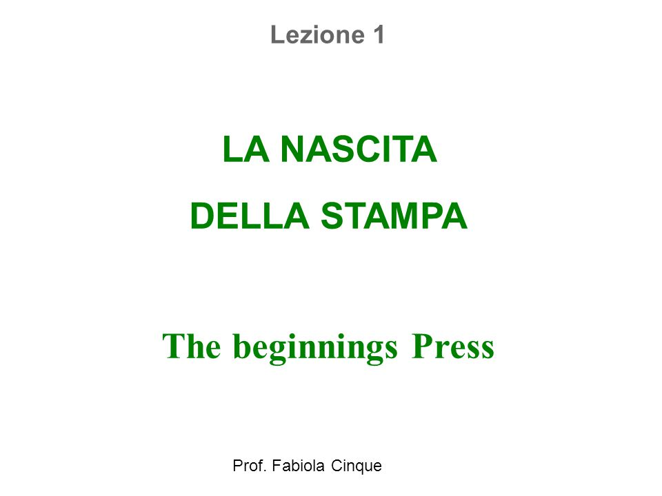 Lezione 1 LA NASCITA DELLA STAMPA The beginnings Press